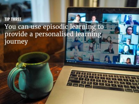 A graphic overlaying 'Use episodic learning to provide a personalised learning journey' over an image of a teleconference